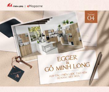 eMagazine 04/2021: Egger & Gỗ Minh Long – Hợp tác chiến lược tạo nên sự khác biệt hóa